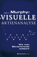 John J. Murphy: Murphy: Visuelle Aktienanalyse ★★★