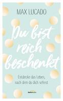 Max Lucado: Du bist reich beschenkt ★★★★★