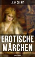 Jean Qui Rit: Erotische Märchen (Mit Illustrationen) ★