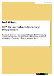 SEPA für Unternehmen, Vereine und Privatpersonen - Informationen und Hinweise zur erfolgreichen Umsetzung der Änderungen im Europäischen Zahlungsverkehrsraum nach (EU) Nr. 260/2012 zum 01. Februar 2014