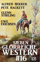 Alfred Bekker: Sieben glorreiche Western #16