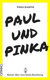 Paul und Pinka - Roman über eine fatale Beziehung
