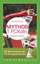 Mythos 1. FC Köln - 22 Meilensteine der FC-Clubgeschichte