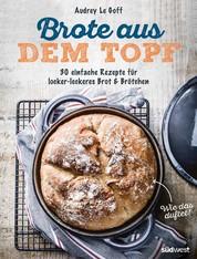 Brote aus dem Topf - 30 einfache Rezepte für locker-leckeres Brot & Brötchen