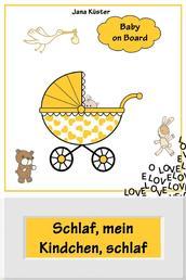 Schlaf, mein Kindchen, schlaf - Sanfter Babyschlaf ist (k)ein Kinderspiel (Babyschlaf-Ratgeber: Tipps zum Einschlafen & Durchschlafen im 1. Lebensjahr)