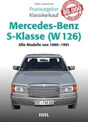 Praxisratgeber Klassikerkauf Mercedes-Benz S-Klasse (W 126) - Alle Modelle von 1980-1991
