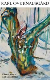 So viel Sehnsucht auf so kleiner Fläche - Edvard Munch und seine Bilder