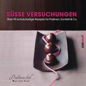 Süße Versuchungen - Über 90 schokoladige Rezepte für Pralinen, Konfekt & Co.