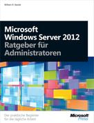 William R. Stanek: Microsoft Windows Server 2012 - Ratgeber für Administratoren