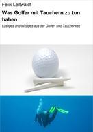 Felix Leitwaldt: Was Golfer mit Tauchern zu tun haben