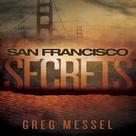 Greg Messel: San Francisco Secrets