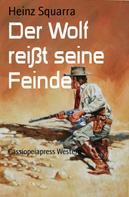 Heinz Squarra: Der Wolf reißt seine Feinde
