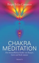 Chakra Meditation - Die feinstofflichen Kräfte von Körper, Geist und Seele nutzen
