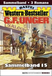 G. F. Unger Western-Bestseller Sammelband 15 - 3 Western in einem Band