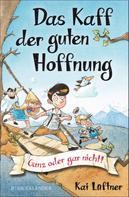 Kai Lüftner: Das Kaff der guten Hoffnung – Ganz oder gar nicht!