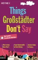 Wilhelm Heyne Verlag: Things Großstädter Don`t Say ★