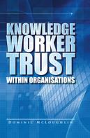 Dominic McLoughlin: Knowledge Worker Trust Within Organisations