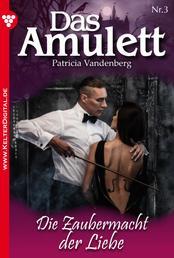Das Amulett 3 – Liebesroman - Die Zaubermacht der Liebe