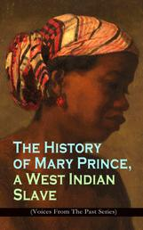 The History of Mary Prince, a West Indian Slave (Voices From The Past Series) - Stirring Autobiography that Influenced the Anti-Slavery Cause of British Colonies