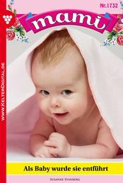 Mami 1732 – Familienroman - Als Baby wurde sie entführt
