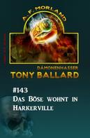 A. F. Morland: Das Böse wohnt in Harkerville Tony Ballard #143