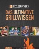 Sizzlebrothers: Sizzle Brothers - Das ultimative Grillwissen