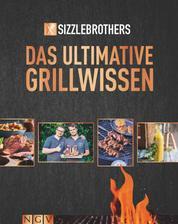 Sizzle Brothers - Das ultimative Grillwissen - Rund 70 Rezepte für Fleisch und Fisch