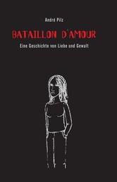 Bataillon d'Amour - Eine Geschichte von Liebe und Gewalt