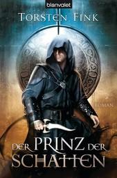 Der Prinz der Schatten - Roman - Der Schattenprinz 1