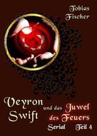 Tobias Fischer: Veyron Swift und das Juwel des Feuers: Serial Teil 4