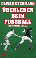 Oliver Uschmann: Überleben beim Fußball
