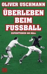 Überleben beim Fußball - Expeditionen am Ball