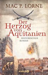 Der Herzog von Aquitanien - Historischer Roman