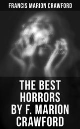 The Best Horrors by F. Marion Crawford - The Witch of Prague, The Upper Berth, Khaled, For the Blood Is the Life, The Screaming Skull…