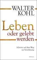 Walter Kohl: Leben oder gelebt werden ★★★★