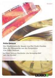 """Der filmtheoretische Ansatz von Pier Paolo Pasolini über die Filmsprache aus der Perspektive von Gilles Deleuze - Im Fokus: Deleuzes Kinobücher """"Das Bewegungs-Bild"""" und """"Das Zeit-Bild"""""""