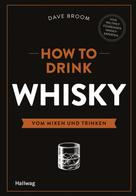 Dave Broom: How to Drink Whisky