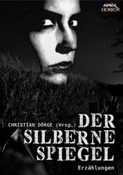 DER SILBERNE SPIEGEL - Internationale Horror-Storys, hrsg. von Christian Dörge