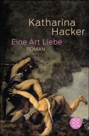 Katharina Hacker: Eine Art Liebe