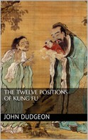 John Dudgeon: The Twelve Positions of Kung Fu