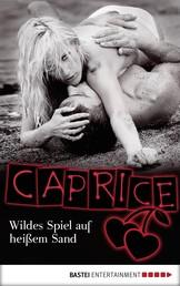 Wildes Spiel auf heißem Sand - Caprice - Erotikserie