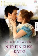 Anne Gracie: Nur einen Kuss, Kate! ★★★★