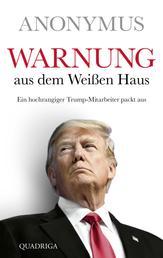 Warnung aus dem Weißen Haus - Ein hochrangiger Trump-Mitarbeiter packt aus