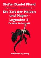 Stefan Daniel Pfund: Die Zeit der Helden und Magier