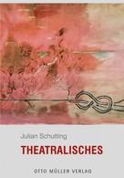 Julian Schutting: Theatralisches