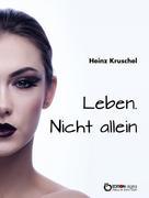 Heinz Kruschel: Leben. Nicht allein
