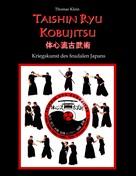 Thomas Klein: Taishin Ryu Kobujitsu
