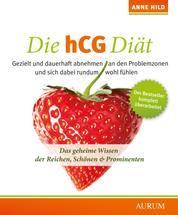 Die hCG Diät - Das geheime Wissen der Reichen, Schönen & Prominenten