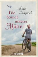 Katja Maybach: Die Stunde unserer Mütter ★★★★