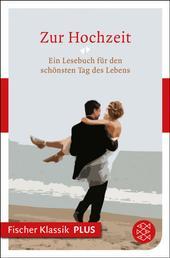 Zur Hochzeit - Ein Lesebuch für den schönsten Tag des Lebens